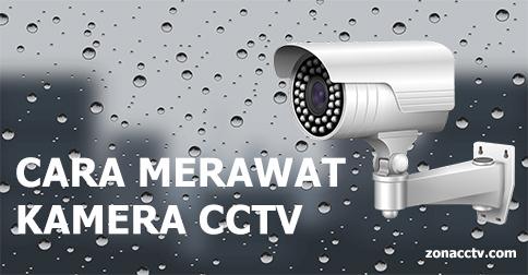 Cara Merawat Kamera CCTV - Zonacctv.com